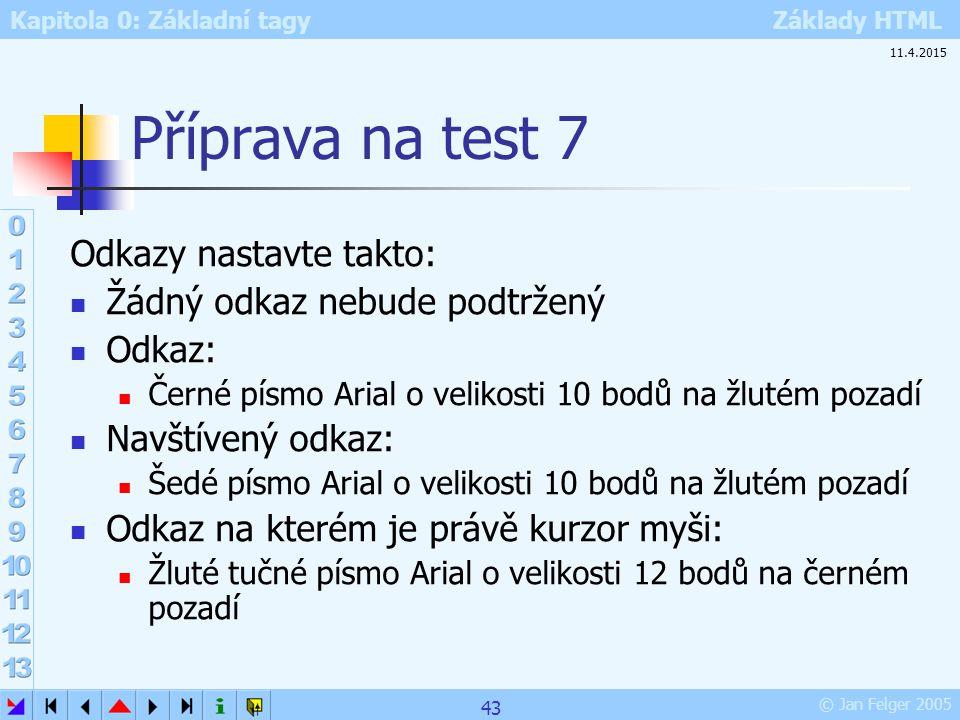 Příprava na test 7 Odkazy nastavte takto: Žádný odkaz nebude podtržený