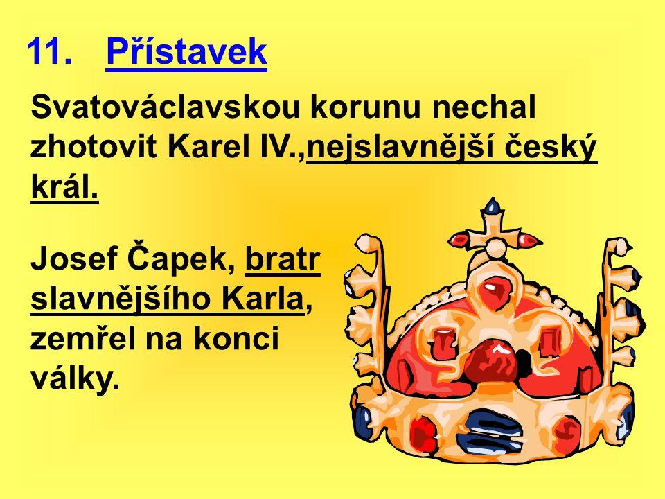 11. Přístavek Svatováclavskou korunu nechal zhotovit Karel IV.,nejslavnější český král.