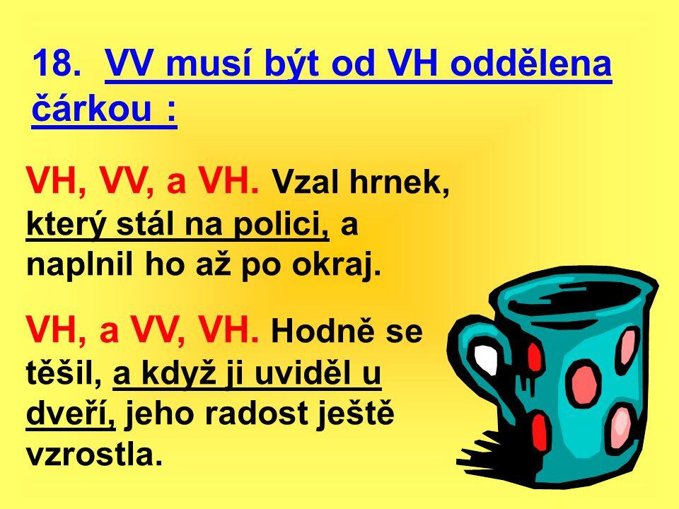 18. VV musí být od VH oddělena čárkou :
