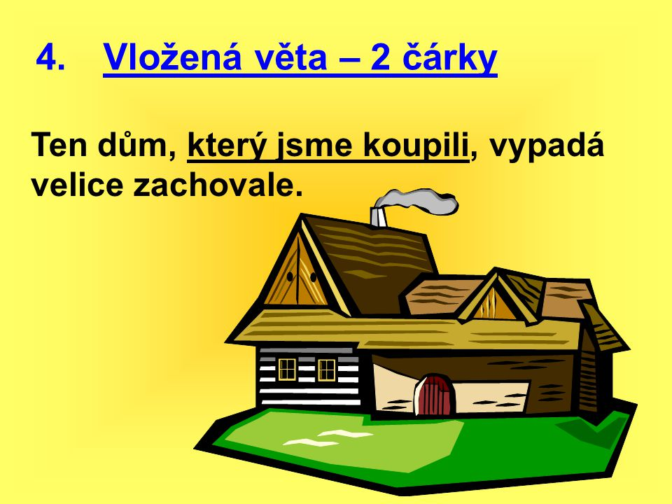 4. Vložená věta – 2 čárky Ten dům, který jsme koupili, vypadá velice zachovale.
