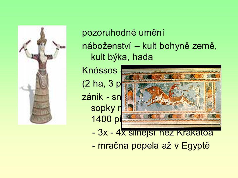 pozoruhodné umění náboženství – kult bohyně země, kult býka, hada. Knóssos – nejrozlehlejší palác.
