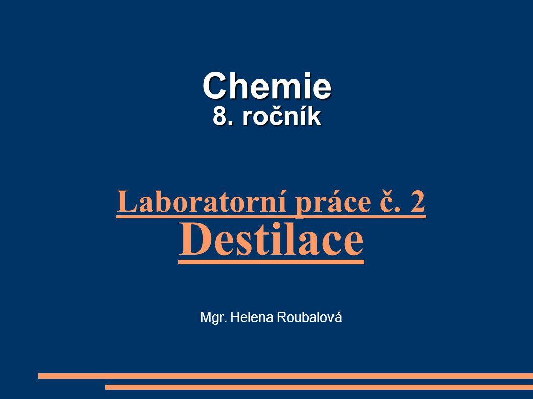 Laboratorní práce č. 2 Destilace Mgr. Helena Roubalová