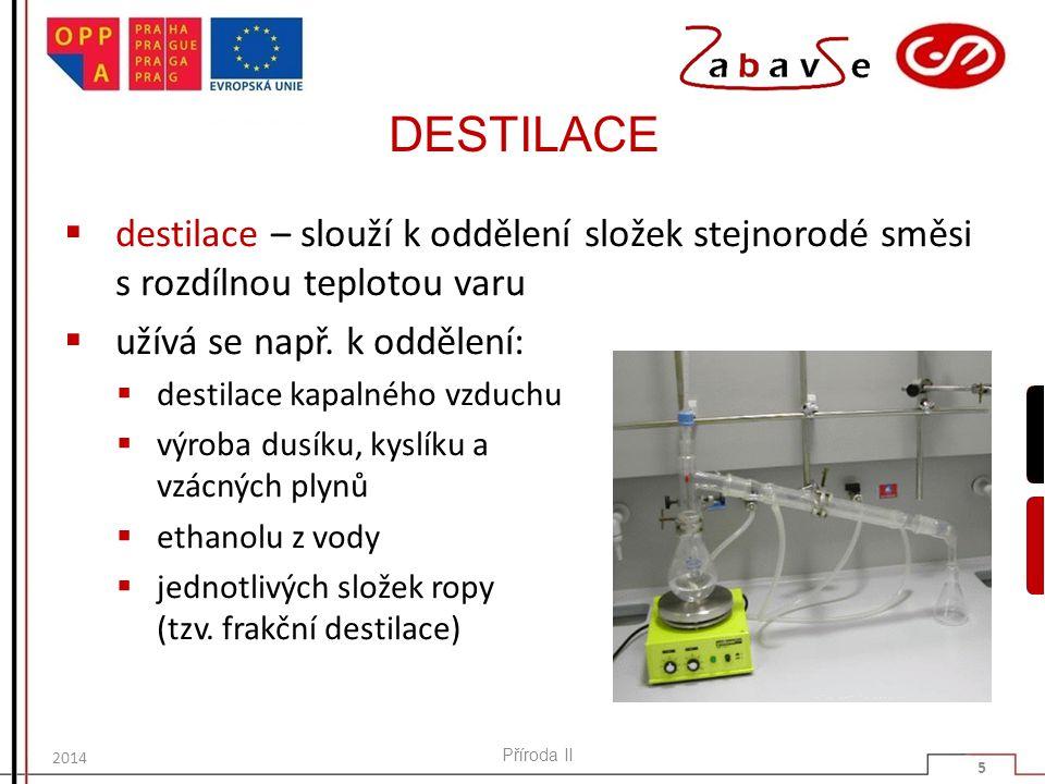 DESTILACE destilace – slouží k oddělení složek stejnorodé směsi s rozdílnou teplotou varu. užívá se např. k oddělení: