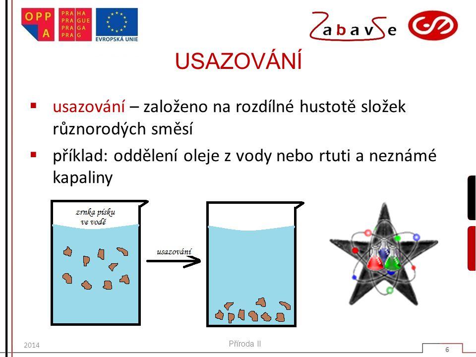 USAZOVÁNÍ usazování – založeno na rozdílné hustotě složek různorodých směsí. příklad: oddělení oleje z vody nebo rtuti a neznámé kapaliny.