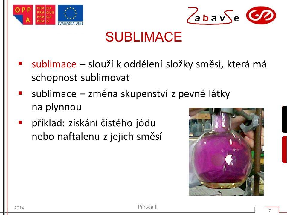 SUBLIMACE sublimace – slouží k oddělení složky směsi, která má schopnost sublimovat. sublimace – změna skupenství z pevné látky na plynnou.