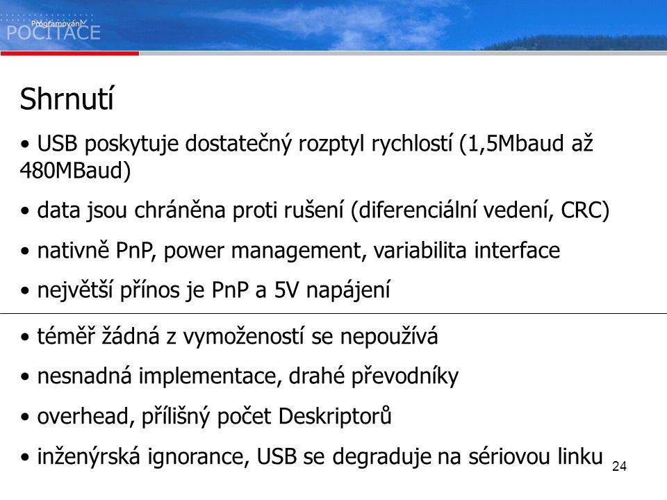 Shrnutí USB poskytuje dostatečný rozptyl rychlostí (1,5Mbaud až 480MBaud) data jsou chráněna proti rušení (diferenciální vedení, CRC)