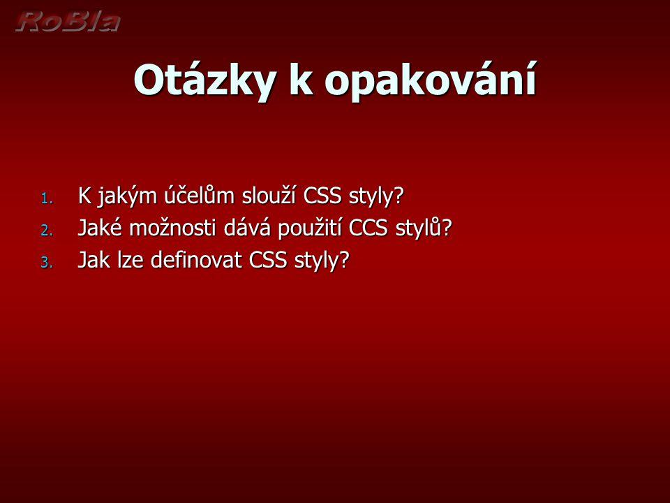 Otázky k opakování K jakým účelům slouží CSS styly