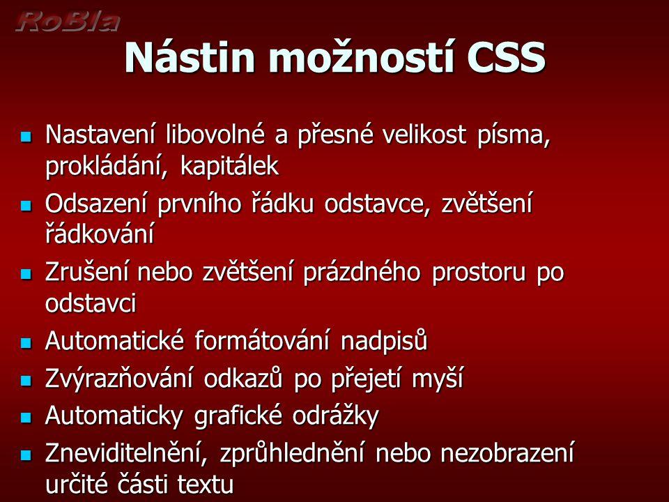 Nástin možností CSS Nastavení libovolné a přesné velikost písma, prokládání, kapitálek. Odsazení prvního řádku odstavce, zvětšení řádkování.
