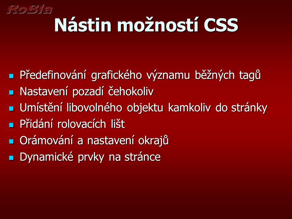Nástin možností CSS Předefinování grafického významu běžných tagů