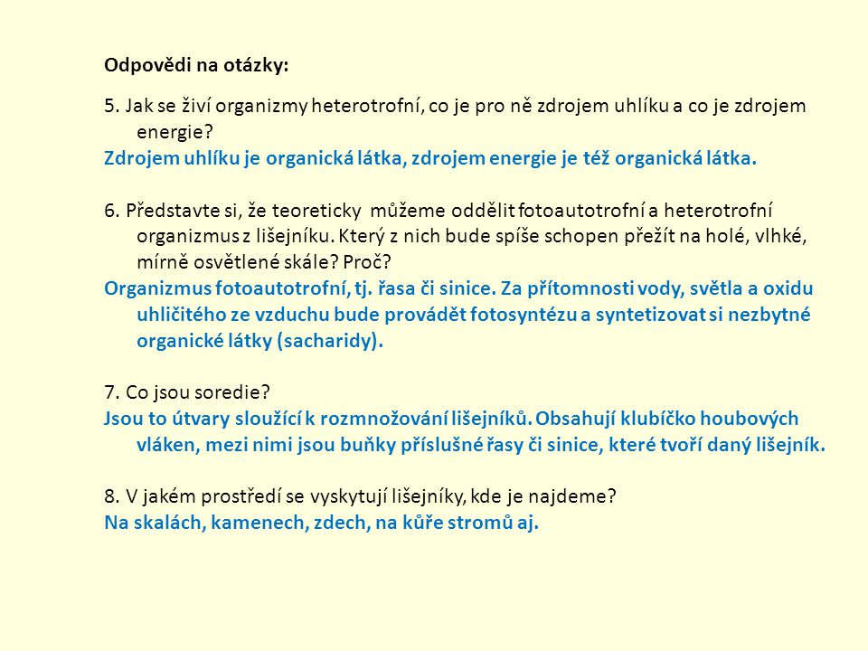 Odpovědi na otázky: 5. Jak se živí organizmy heterotrofní, co je pro ně zdrojem uhlíku a co je zdrojem energie