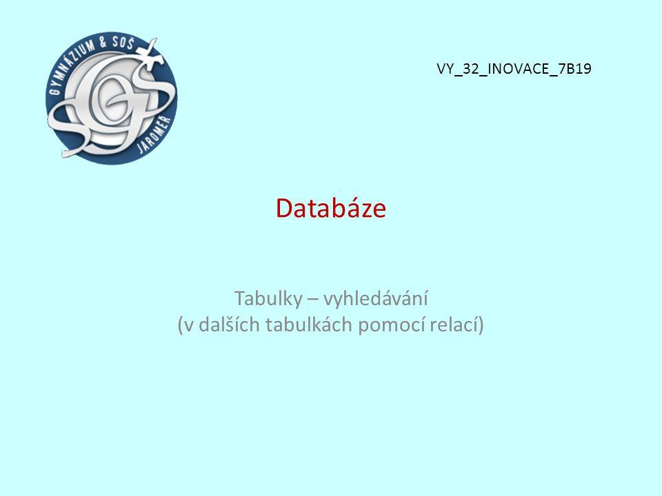Tabulky – vyhledávání (v dalších tabulkách pomocí relací)