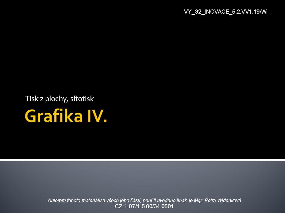 Grafika IV. Tisk z plochy, sítotisk VY_32_INOVACE_5.2.VV1.19/Wi
