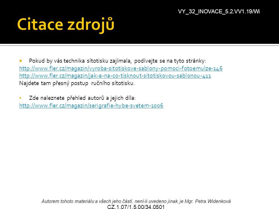 Citace zdrojů VY_32_INOVACE_5.2.VV1.19/Wi. Pokud by vás technika sítotisku zajímala, podívejte se na tyto stránky:
