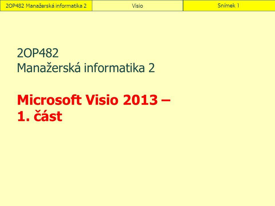 2OP482 Manažerská informatika 2 Microsoft Visio 2013 – 1. část