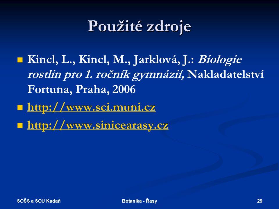 Použité zdroje Kincl, L., Kincl, M., Jarklová, J.: Biologie rostlin pro 1. ročník gymnázií, Nakladatelství Fortuna, Praha, 2006.
