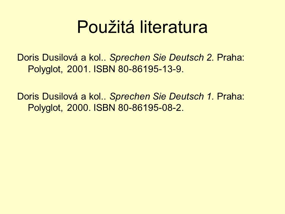 Použitá literatura Doris Dusilová a kol.. Sprechen Sie Deutsch 2. Praha: Polyglot, 2001. ISBN 80-86195-13-9.