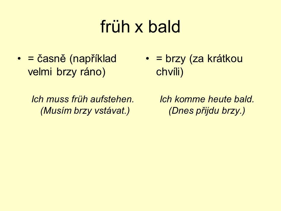 früh x bald = časně (například velmi brzy ráno)