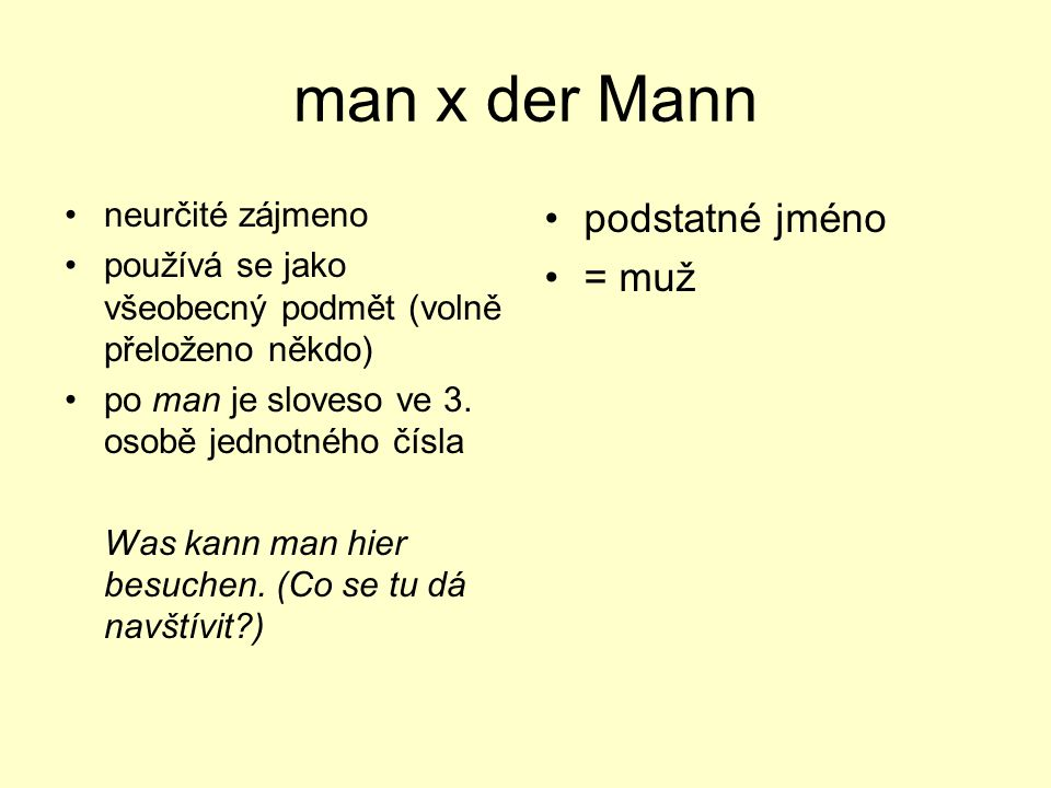 man x der Mann podstatné jméno = muž neurčité zájmeno