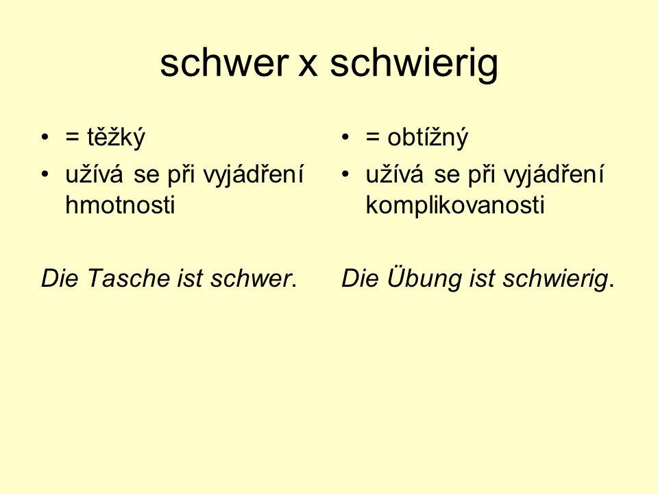 schwer x schwierig = těžký užívá se při vyjádření hmotnosti