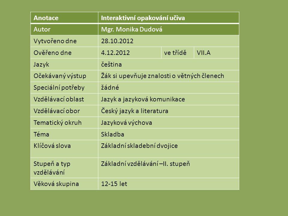 Anotace Interaktivní opakování učiva. Autor. Mgr. Monika Dudová. Vytvořeno dne. 28.10.2012. Ověřeno dne.