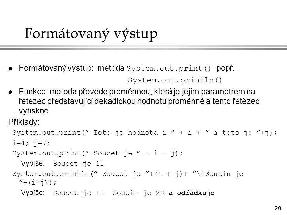 Formátovaný výstup Formátovaný výstup: metoda System.out.print() popř.