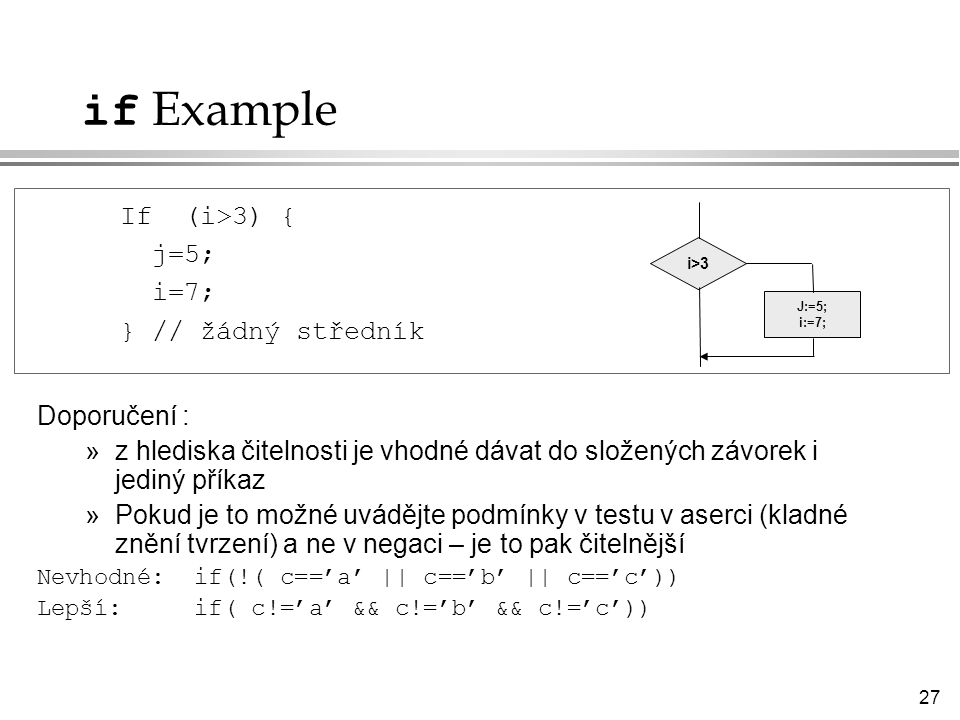 if Example If (i>3) { j=5; i=7; } // žádný středník Doporučení :
