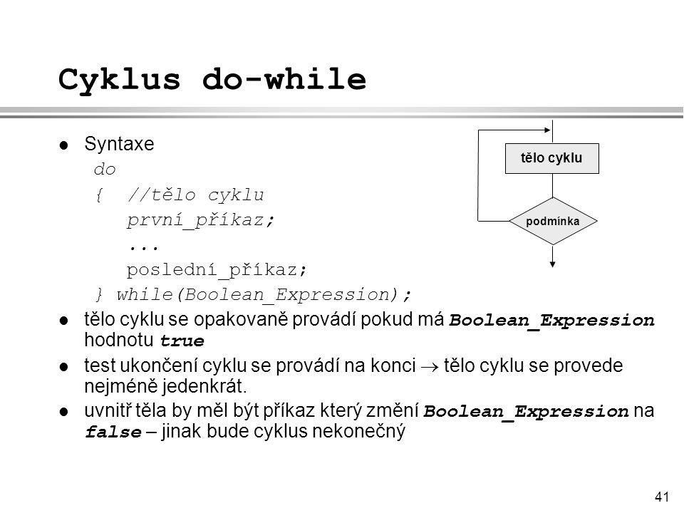 Cyklus do-while Syntaxe do { //tělo cyklu první_příkaz; ...