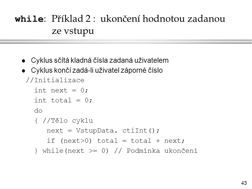 while: Příklad 2 : ukončení hodnotou zadanou ze vstupu
