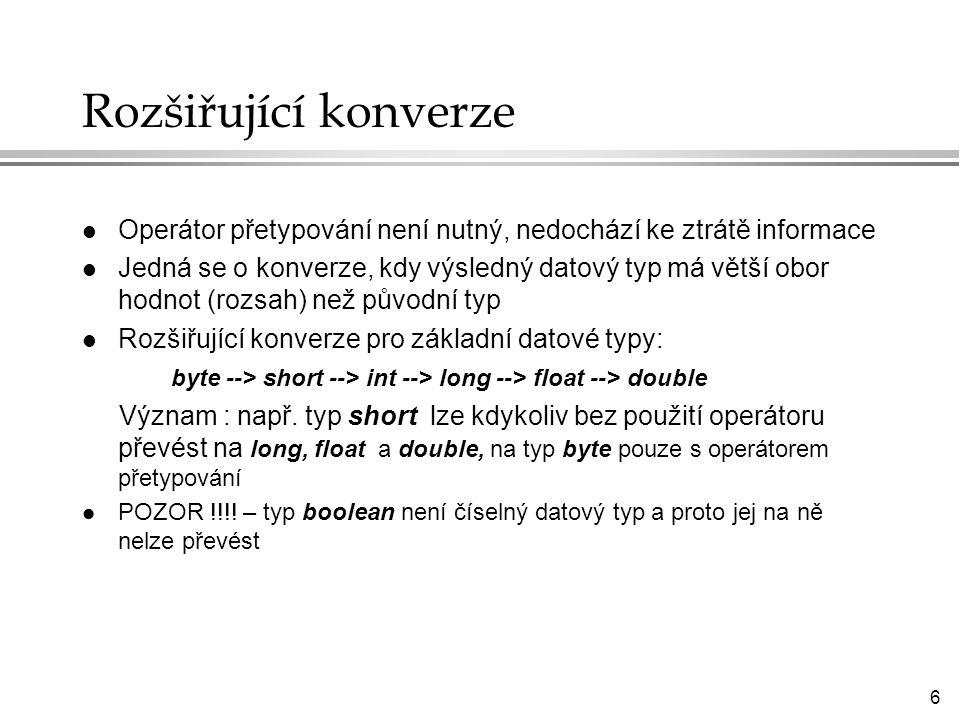 Rozšiřující konverze Operátor přetypování není nutný, nedochází ke ztrátě informace.