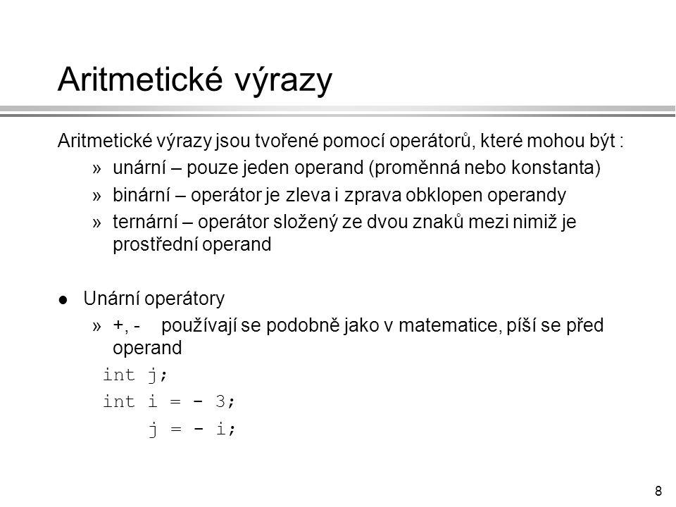 Aritmetické výrazy Aritmetické výrazy jsou tvořené pomocí operátorů, které mohou být : unární – pouze jeden operand (proměnná nebo konstanta)