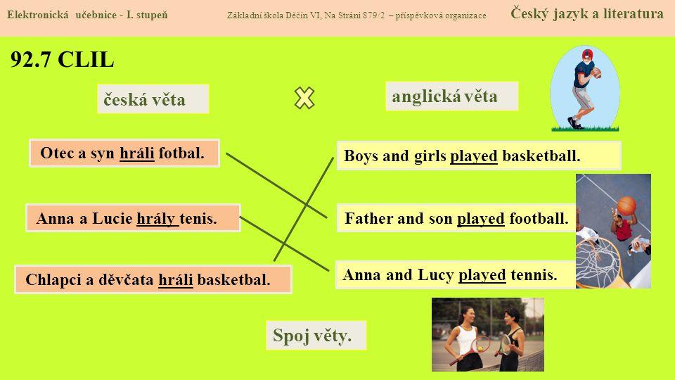92.7 CLIL anglická věta česká věta Spoj věty. Otec a syn hráli fotbal.
