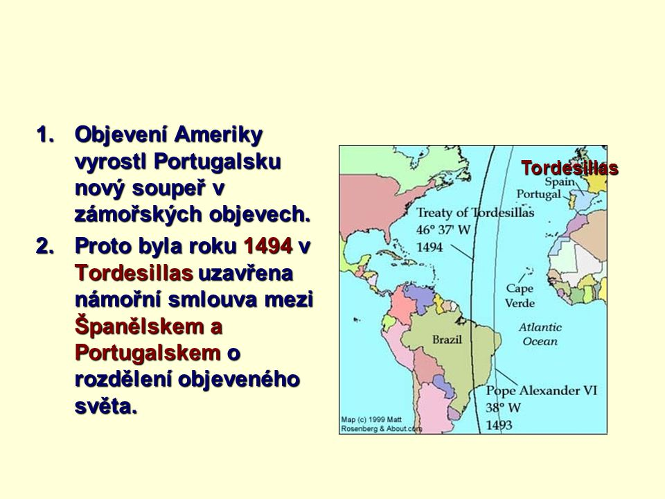 Objevení Ameriky vyrostl Portugalsku nový soupeř v zámořských objevech.