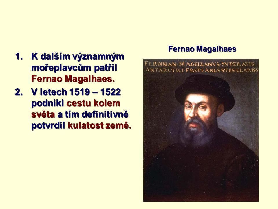 K dalším významným mořeplavcům patřil Fernao Magalhaes.