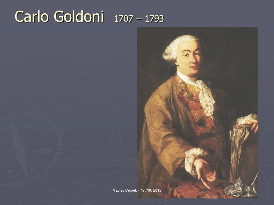 Carlo Goldoni 1707 – 1793 Václav Cejpek - 17. 10. 2013