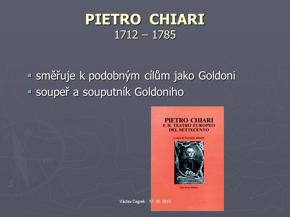 PIETRO CHIARI 1712 – 1785 směřuje k podobným cílům jako Goldoni