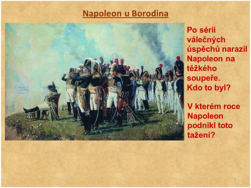 Napoleon u Borodina Po sérii válečných úspěchů narazil Napoleon na těžkého soupeře.