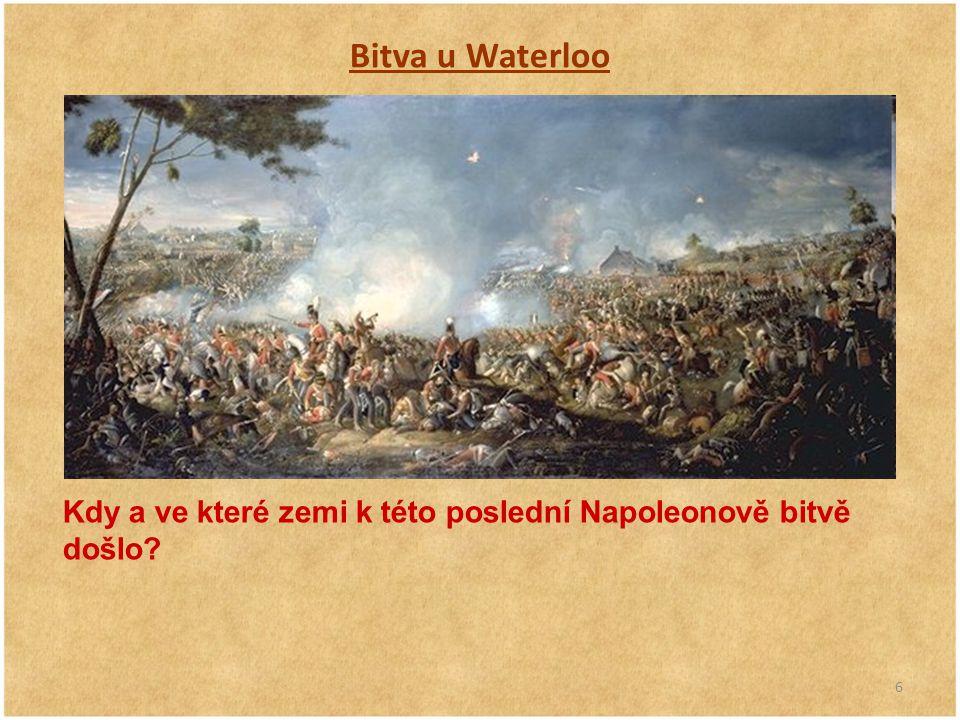 Bitva u Waterloo Kdy a ve které zemi k této poslední Napoleonově bitvě došlo