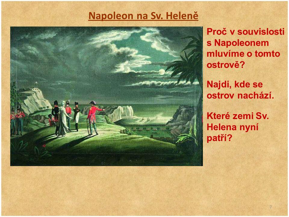 Napoleon na Sv. Heleně Proč v souvislosti s Napoleonem mluvíme o tomto ostrově Najdi, kde se ostrov nachází.