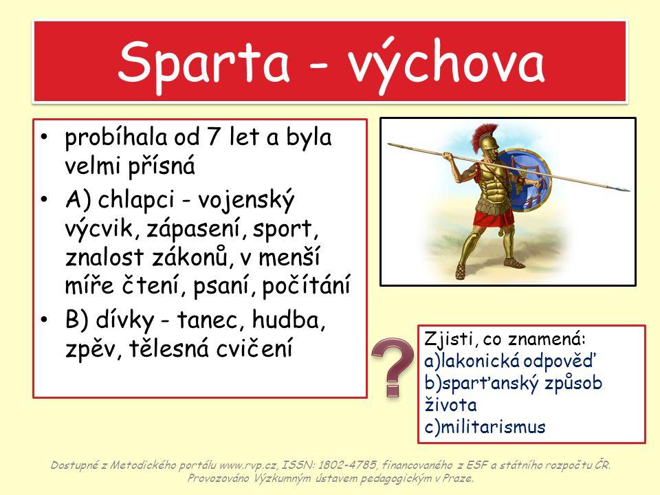 Sparta - výchova probíhala od 7 let a byla velmi přísná