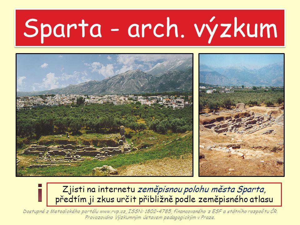Sparta - arch. výzkum i. Zjisti na internetu zeměpisnou polohu města Sparta, předtím ji zkus určit přibližně podle zeměpisného atlasu.