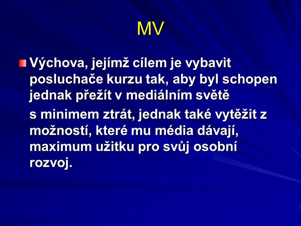 MV Výchova, jejímž cílem je vybavit posluchače kurzu tak, aby byl schopen jednak přežít v mediálním světě.