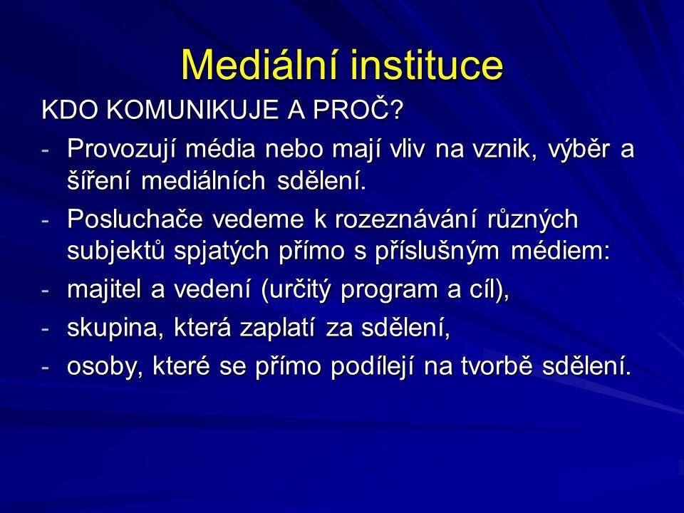 Mediální instituce KDO KOMUNIKUJE A PROČ