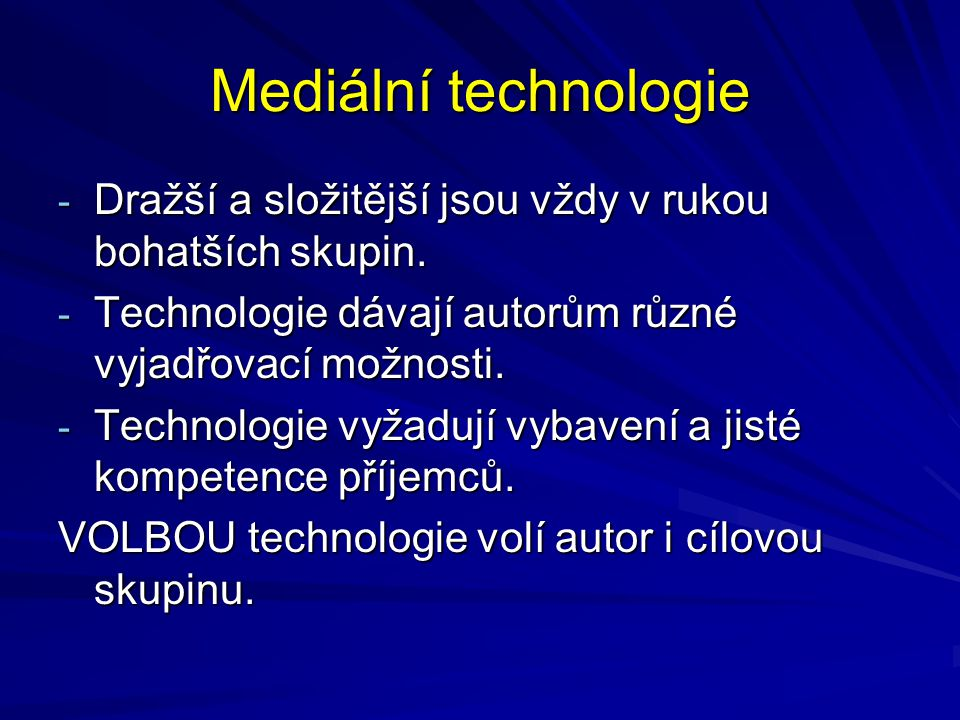Mediální technologie Dražší a složitější jsou vždy v rukou bohatších skupin. Technologie dávají autorům různé vyjadřovací možnosti.