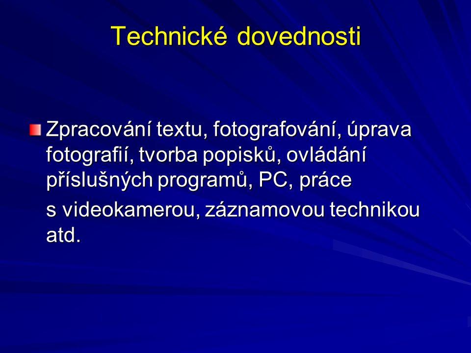 Technické dovednosti Zpracování textu, fotografování, úprava fotografií, tvorba popisků, ovládání příslušných programů, PC, práce.