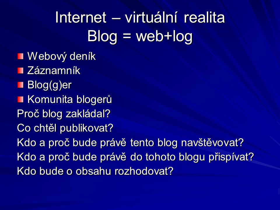 Internet – virtuální realita Blog = web+log