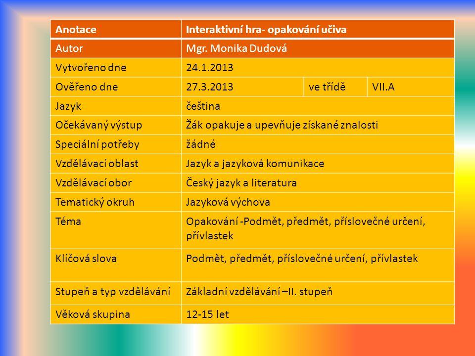 Anotace Interaktivní hra- opakování učiva. Autor. Mgr. Monika Dudová. Vytvořeno dne. 24.1.2013.