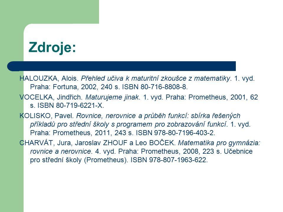 Zdroje: HALOUZKA, Alois. Přehled učiva k maturitní zkoušce z matematiky. 1. vyd. Praha: Fortuna, 2002, 240 s. ISBN 80-716-8808-8.