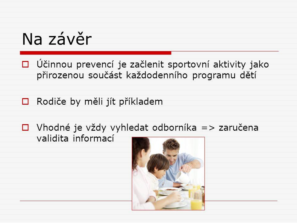 Na závěr Účinnou prevencí je začlenit sportovní aktivity jako přirozenou součást každodenního programu dětí.