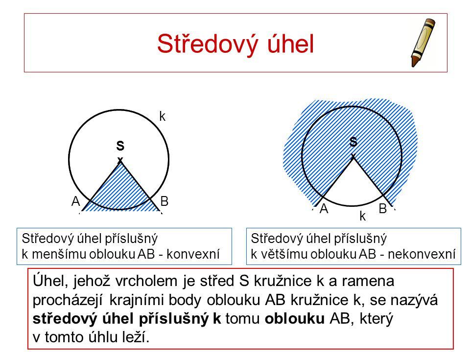 Středový úhel k. x. S. x. x. S. A. B. A. B. k. Středový úhel příslušný k menšímu oblouku AB - konvexní.