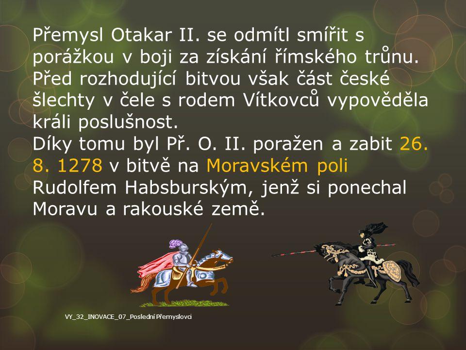 Přemysl Otakar II. se odmítl smířit s porážkou v boji za získání římského trůnu. Před rozhodující bitvou však část české šlechty v čele s rodem Vítkovců vypověděla králi poslušnost.